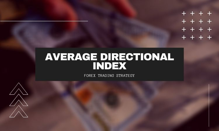 ADX (Average Directional Index) - Forex Trading Strategy