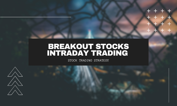 Breakout Stocks Intraday Trading Strategy