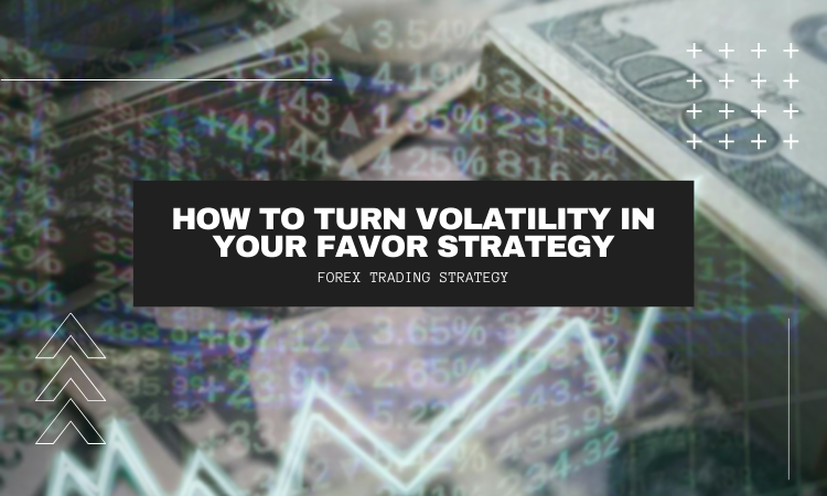 How To Turn Volatility In Your Favor Trading strategy