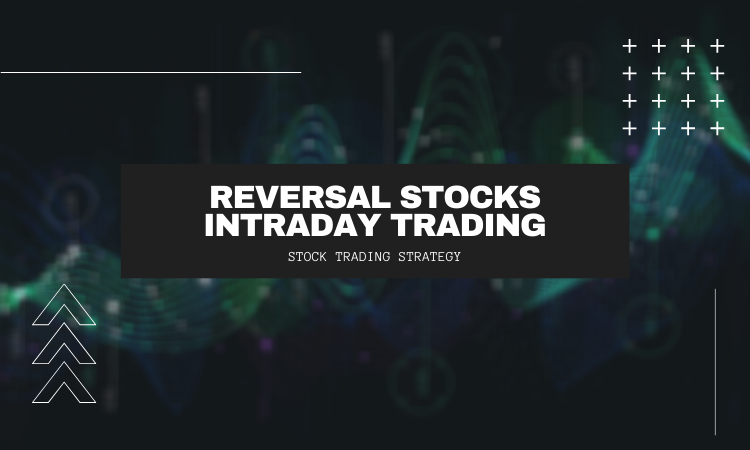 Reversal Stocks Intraday Trading Strategy - Learn Stock Trading