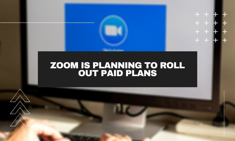 Zoom is planning to roll out paid plans with strong encryption