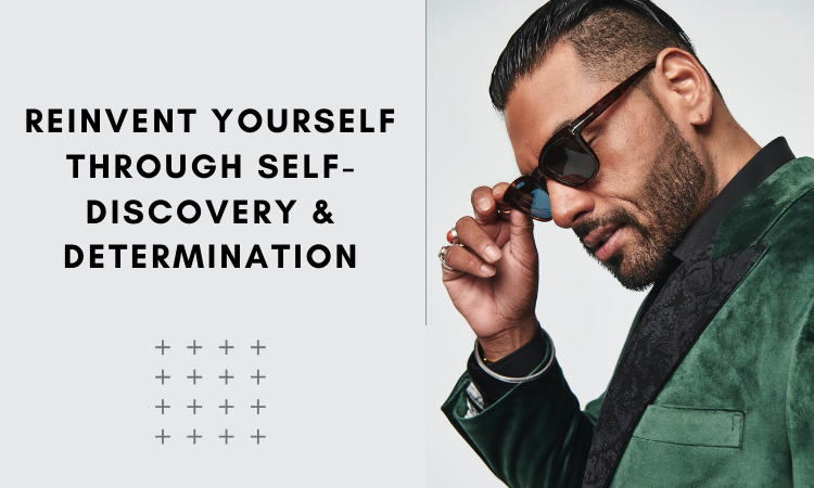 Reinvent Yourself Through Self-Discovery & Determination